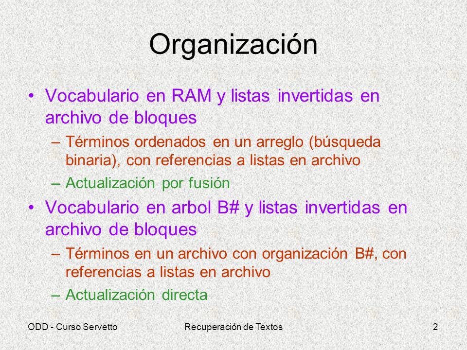 ODD - Curso ServettoRecuperación de Textos2 Organización Vocabulario en RAM y listas invertidas en archivo de bloques –Términos ordenados en un arregl