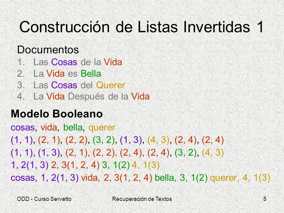 ODD - Curso ServettoRecuperación de Textos5 Construcción de Listas Invertidas 1 Documentos 1.Las Cosas de la Vida 2.La Vida es Bella 3.Las Cosas del Q