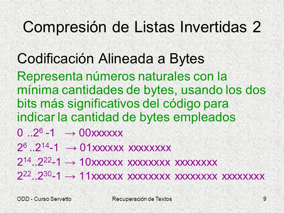 ODD - Curso ServettoRecuperación de Textos9 Compresión de Listas Invertidas 2 Codificación Alineada a Bytes Representa números naturales con la mínima