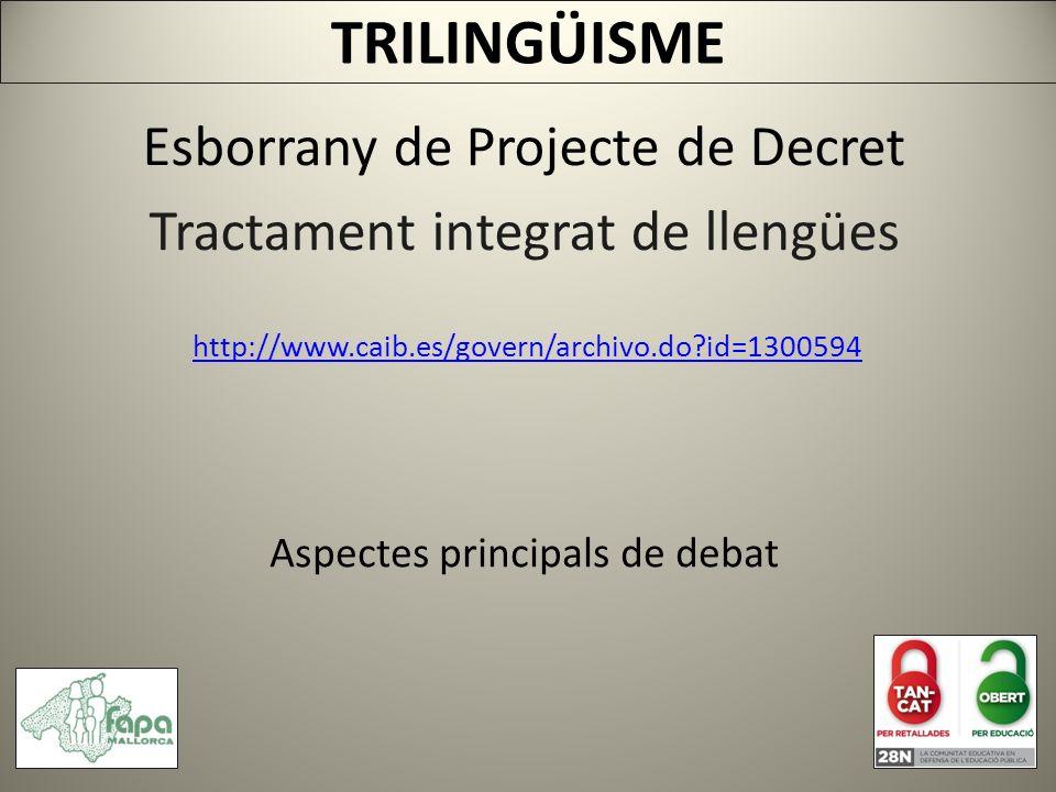 http://www.caib.es/govern/archivo.do id=1300594 TRILINGÜISME Esborrany de Projecte de Decret Tractament integrat de llengües Aspectes principals de debat