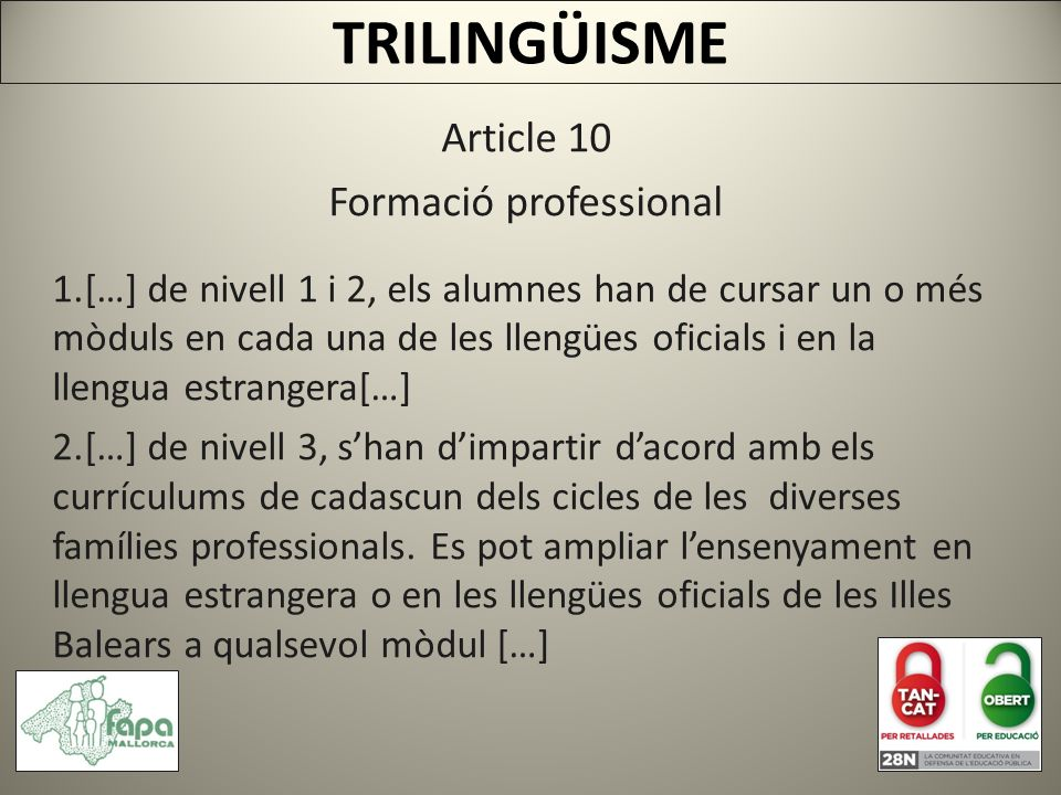 TRILINGÜISME Article 10 Formació professional 1.[…] de nivell 1 i 2, els alumnes han de cursar un o més mòduls en cada una de les llengües oficials i en la llengua estrangera[…] 2.[…] de nivell 3, shan dimpartir dacord amb els currículums de cadascun dels cicles de les diverses famílies professionals.