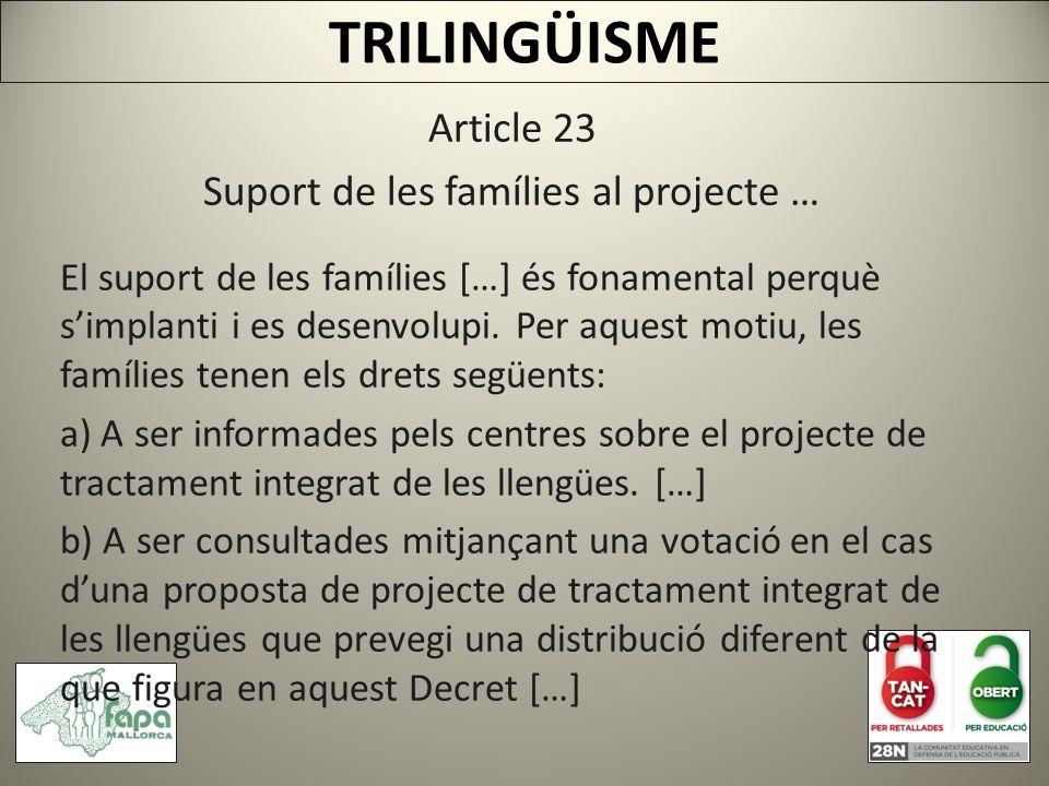 TRILINGÜISME Article 23 Suport de les famílies al projecte … El suport de les famílies […] és fonamental perquè simplanti i es desenvolupi.