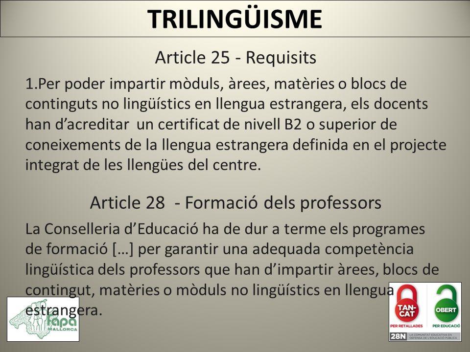 TRILINGÜISME Article 25 - Requisits 1.Per poder impartir mòduls, àrees, matèries o blocs de continguts no lingüístics en llengua estrangera, els docents han dacreditar un certificat de nivell B2 o superior de coneixements de la llengua estrangera definida en el projecte integrat de les llengües del centre.