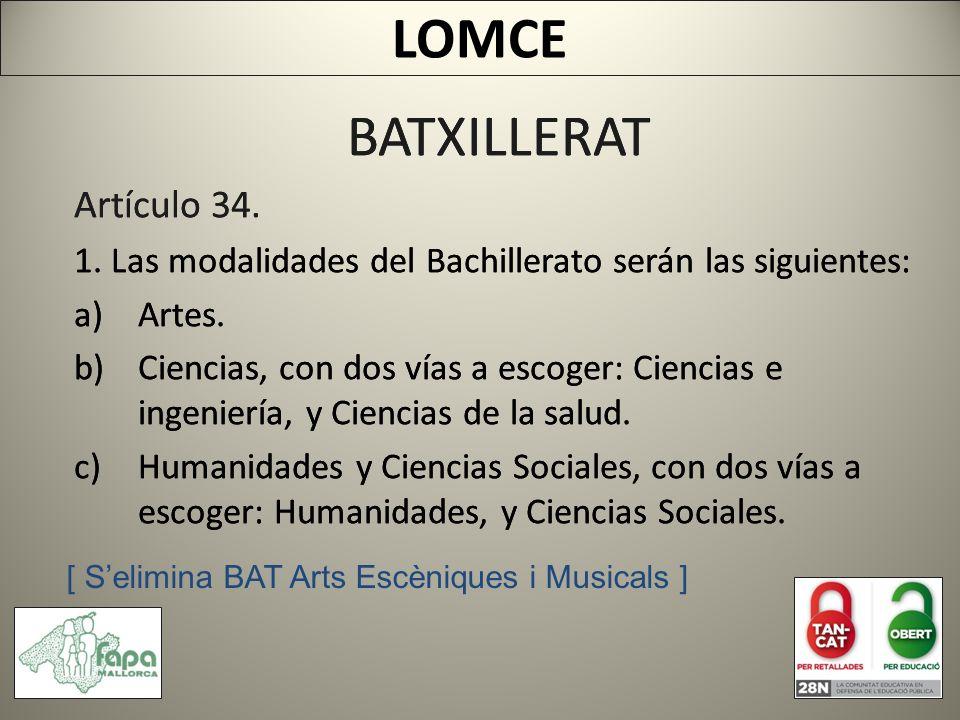 BATXILLERAT Artículo 34. 1. Las modalidades del Bachillerato serán las siguientes: a)Artes.