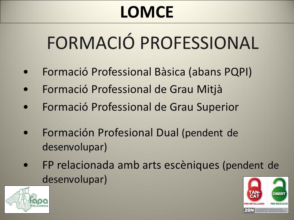 FORMACIÓ PROFESSIONAL Formació Professional Bàsica (abans PQPI) Formació Professional de Grau Mitjà Formació Professional de Grau Superior Formación Profesional Dual (pendent de desenvolupar) FP relacionada amb arts escèniques (pendent de desenvolupar) LOMCE
