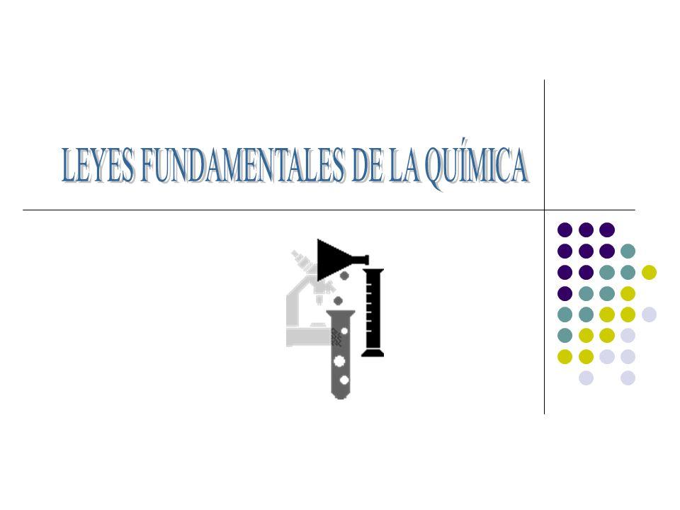 Ley de conservación de la masa (Lavoisier).Ley de proporciones definidas (Proust).