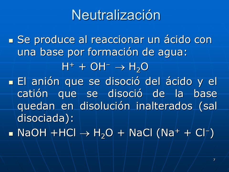 7 Neutralización Se produce al reaccionar un ácido con una base por formación de agua: Se produce al reaccionar un ácido con una base por formación de