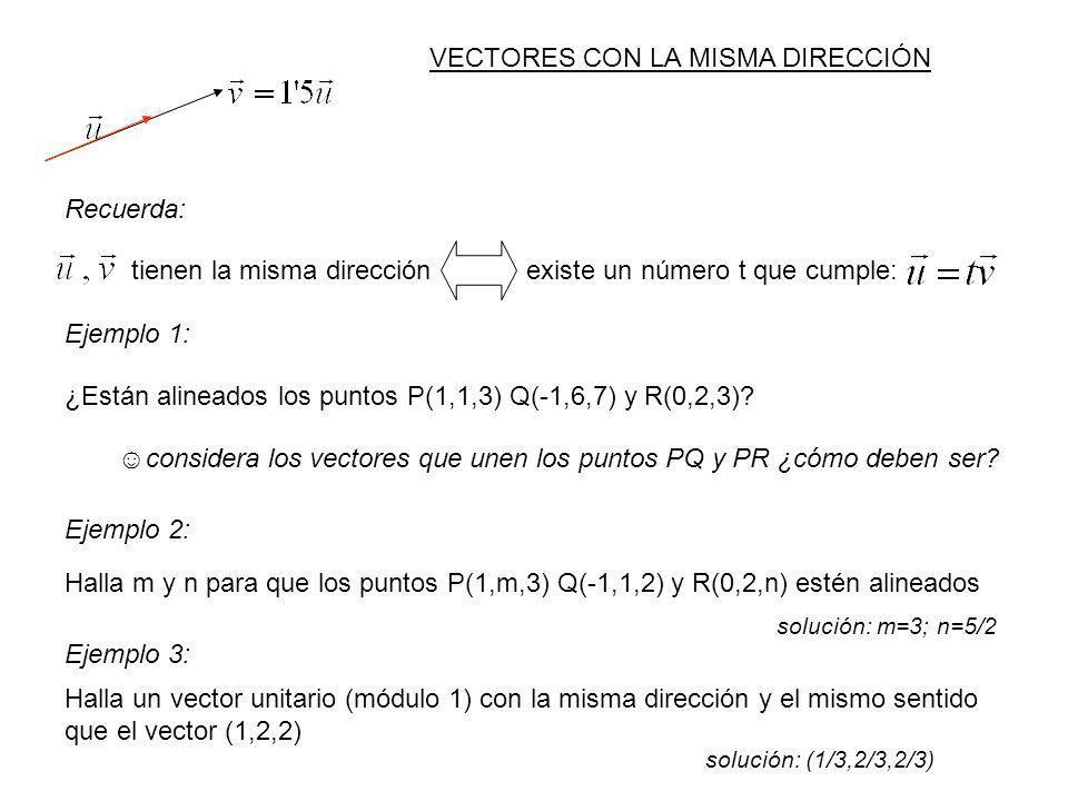 Recuerda: tienen la misma direcciónexiste un número t que cumple: Ejemplo 1: ¿Están alineados los puntos P(1,1,3) Q(-1,6,7) y R(0,2,3)? considera los