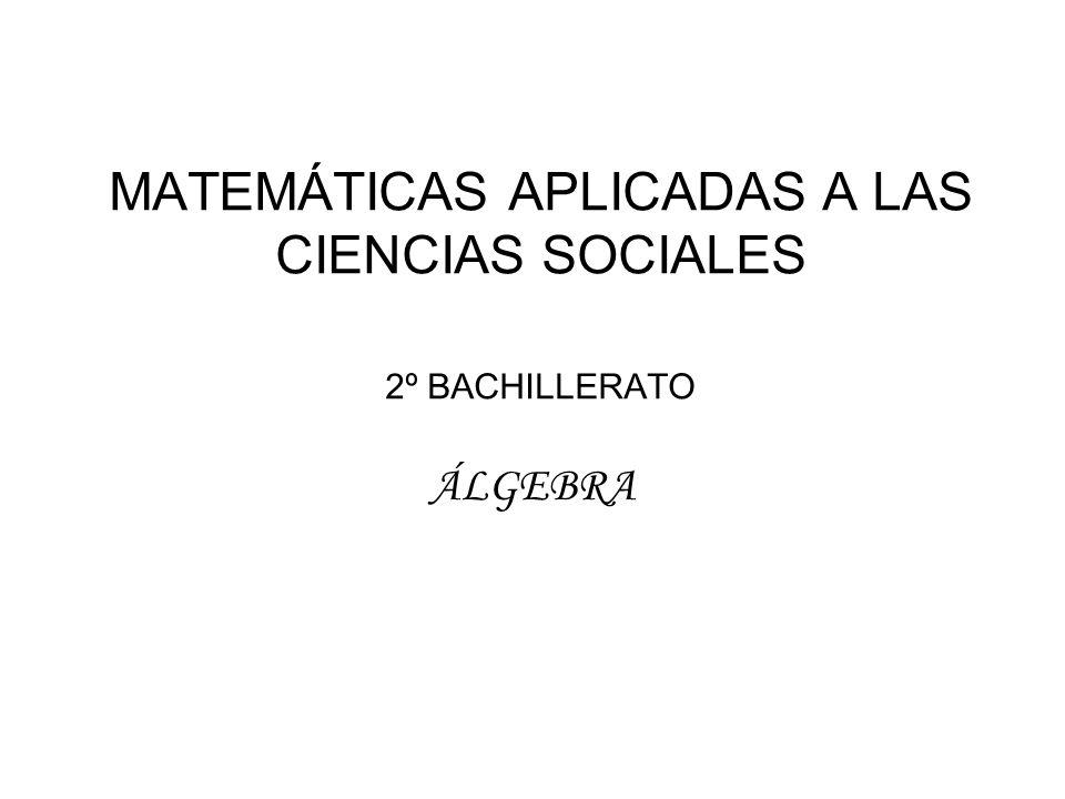 MATEMÁTICAS APLICADAS A LAS CIENCIAS SOCIALES 2º BACHILLERATO ÁLGEBRA