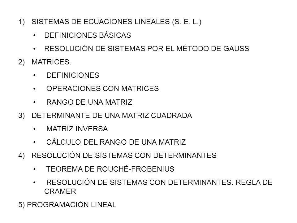 1) SISTEMAS DE ECUACIONES LINEALES (S. E. L.) DEFINICIONES BÁSICAS RESOLUCIÓN DE SISTEMAS POR EL MÉTODO DE GAUSS 2) MATRICES. DEFINICIONES OPERACIONES
