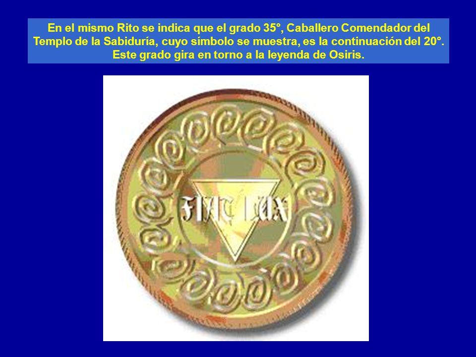 En el mismo Rito se indica que el grado 35°, Caballero Comendador del Templo de la Sabiduría, cuyo símbolo se muestra, es la continuación del 20°. Est