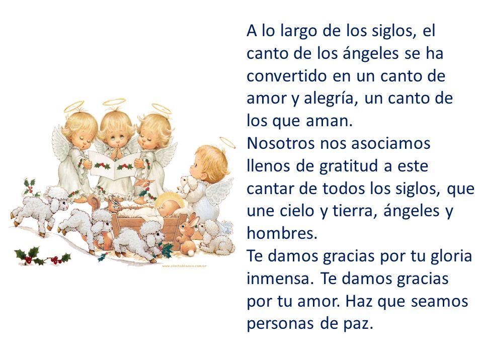 A lo largo de los siglos, el canto de los ángeles se ha convertido en un canto de amor y alegría, un canto de los que aman. Nosotros nos asociamos lle
