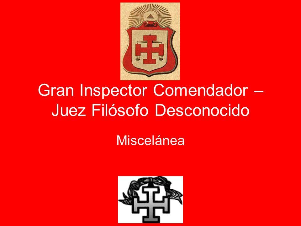 Gran Inspector Comendador – Juez Filósofo Desconocido Miscelánea