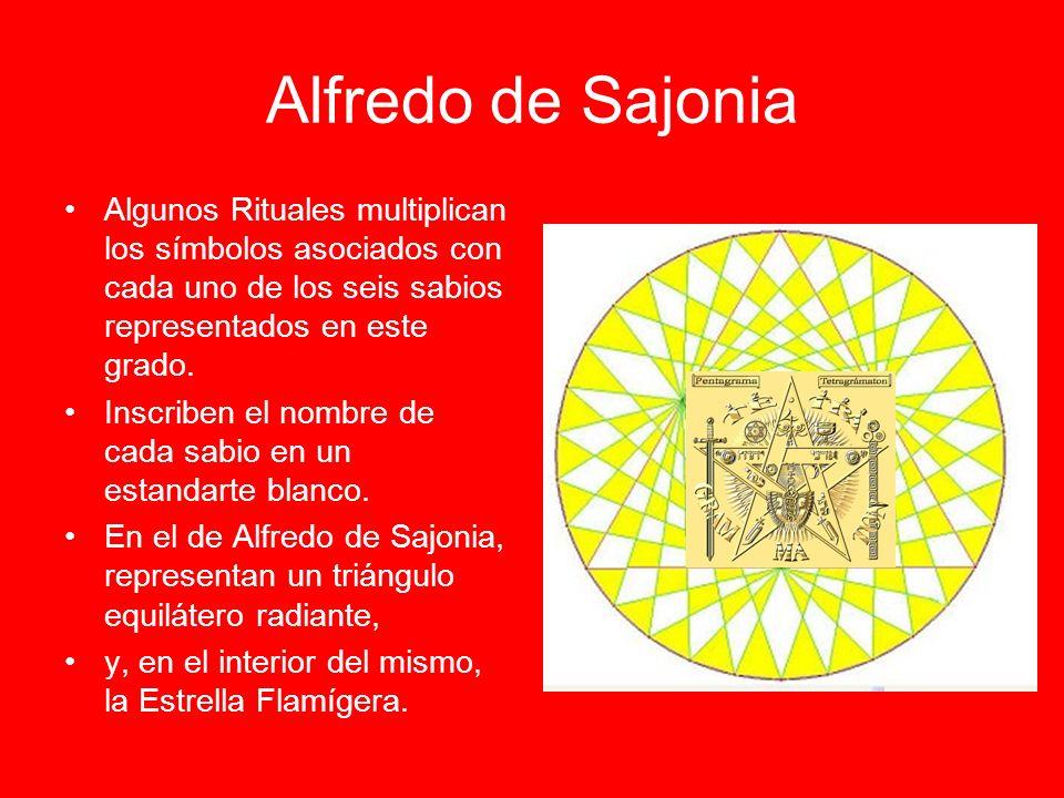Alfredo de Sajonia Algunos Rituales multiplican los símbolos asociados con cada uno de los seis sabios representados en este grado. Inscriben el nombr