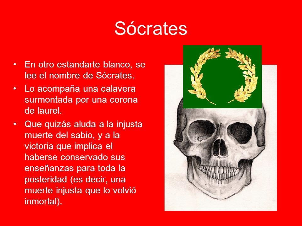 Sócrates En otro estandarte blanco, se lee el nombre de Sócrates. Lo acompaña una calavera surmontada por una corona de laurel. Que quizás aluda a la