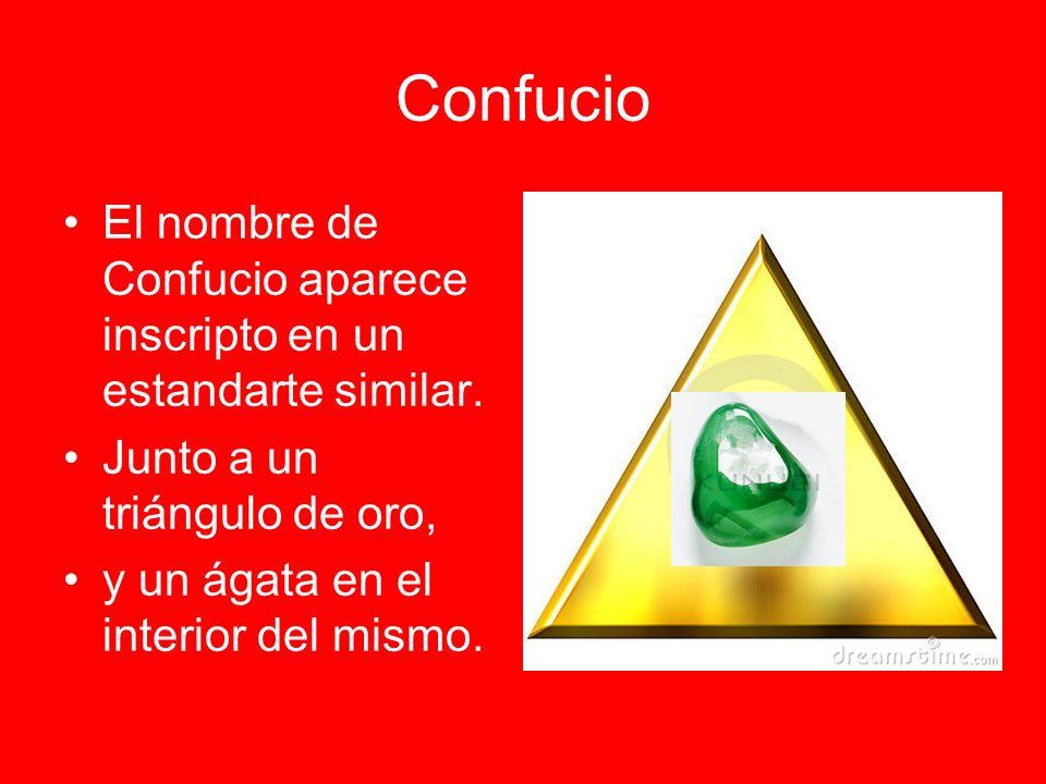 Confucio El nombre de Confucio aparece inscripto en un estandarte similar. Junto a un triángulo de oro, y un ágata en el interior del mismo.