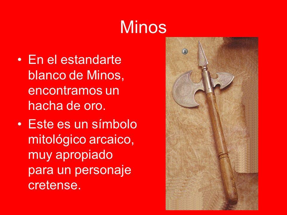 Minos En el estandarte blanco de Minos, encontramos un hacha de oro. Este es un símbolo mitológico arcaico, muy apropiado para un personaje cretense.