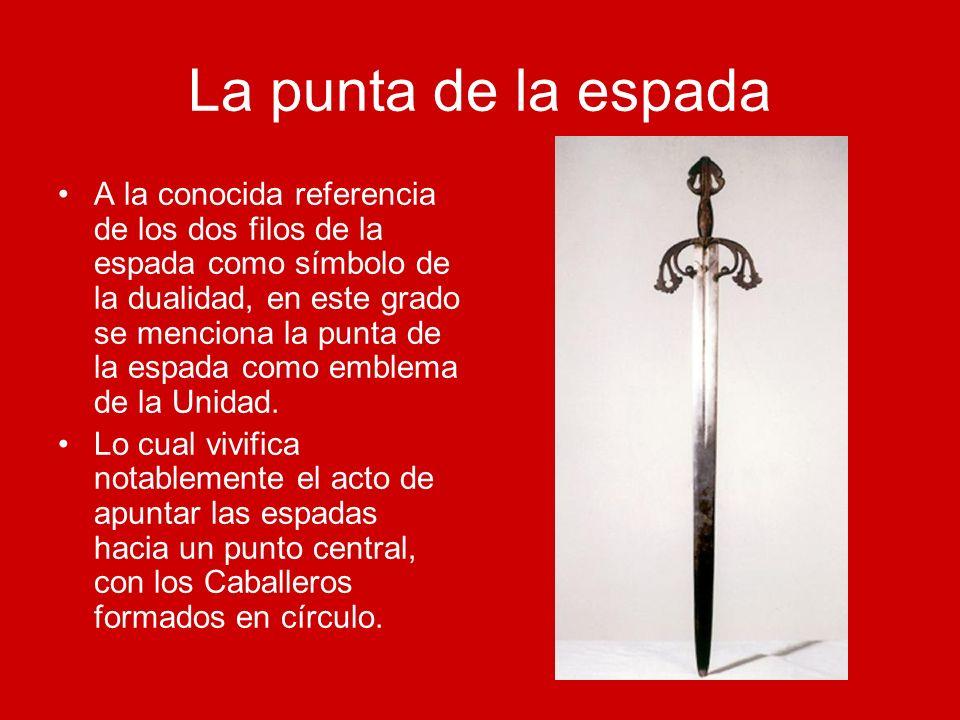La punta de la espada A la conocida referencia de los dos filos de la espada como símbolo de la dualidad, en este grado se menciona la punta de la esp