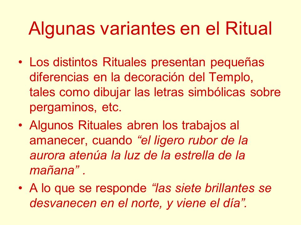 Algunas variantes en el Ritual Los distintos Rituales presentan pequeñas diferencias en la decoración del Templo, tales como dibujar las letras simból