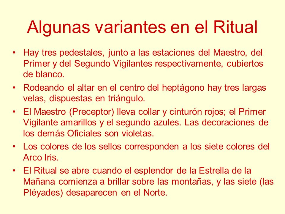 Algunas variantes en el Ritual Hay tres pedestales, junto a las estaciones del Maestro, del Primer y del Segundo Vigilantes respectivamente, cubiertos
