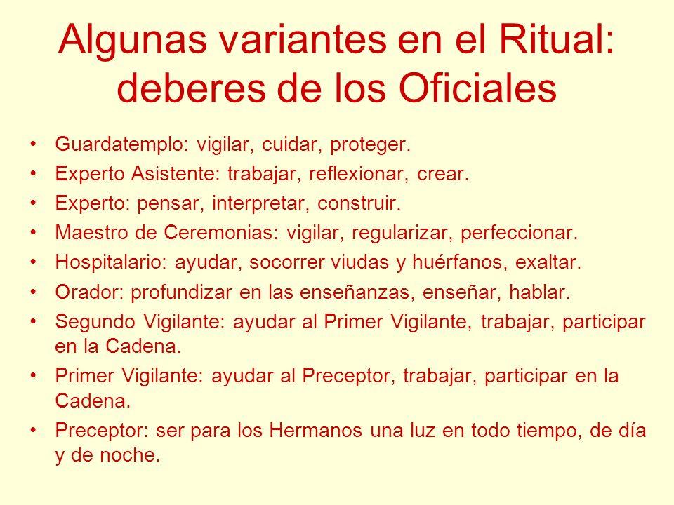 Algunas variantes en el Ritual: deberes de los Oficiales Guardatemplo: vigilar, cuidar, proteger. Experto Asistente: trabajar, reflexionar, crear. Exp