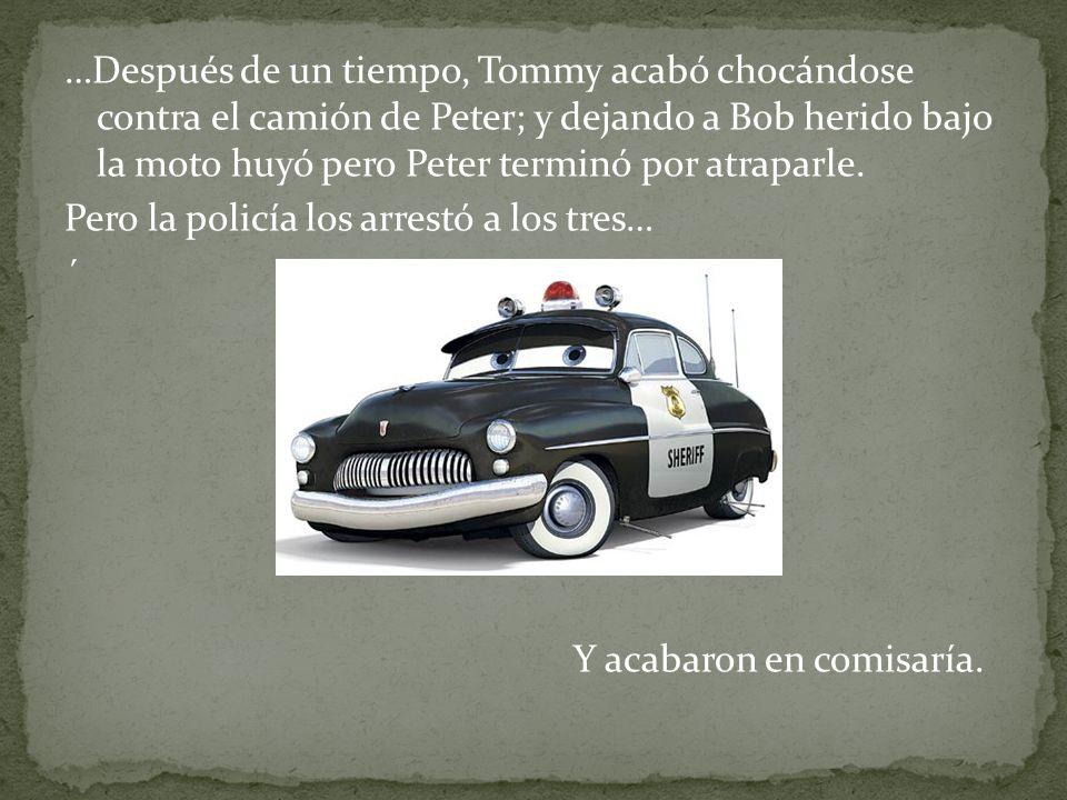 …Después de un tiempo, Tommy acabó chocándose contra el camión de Peter; y dejando a Bob herido bajo la moto huyó pero Peter terminó por atraparle. Pe