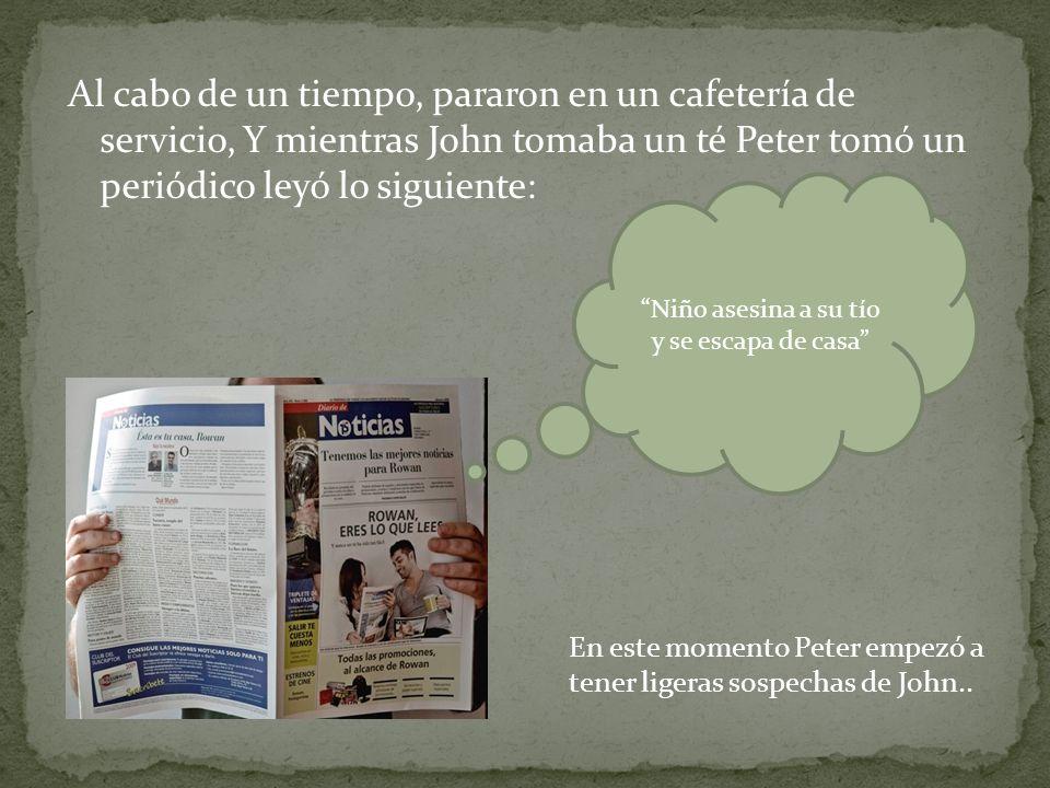 Al cabo de un tiempo, pararon en un cafetería de servicio, Y mientras John tomaba un té Peter tomó un periódico leyó lo siguiente: Niño asesina a su t