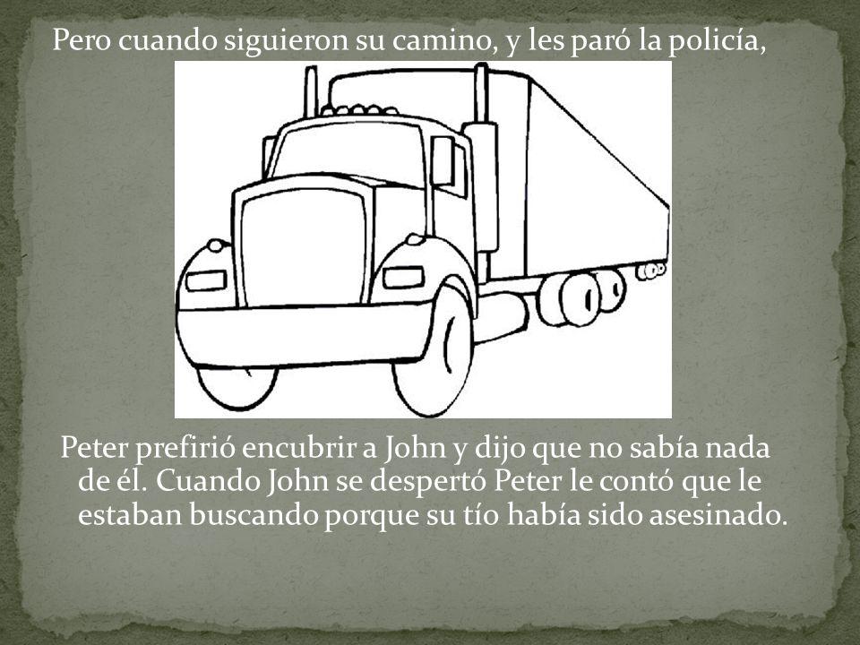 Pero cuando siguieron su camino, y les paró la policía, Peter prefirió encubrir a John y dijo que no sabía nada de él. Cuando John se despertó Peter l