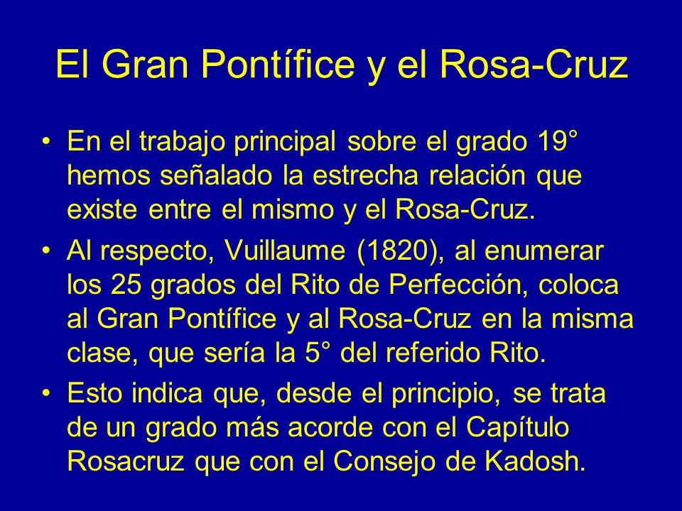 El Gran Pontífice y el Rosa-Cruz En el trabajo principal sobre el grado 19° hemos señalado la estrecha relación que existe entre el mismo y el Rosa-Cr