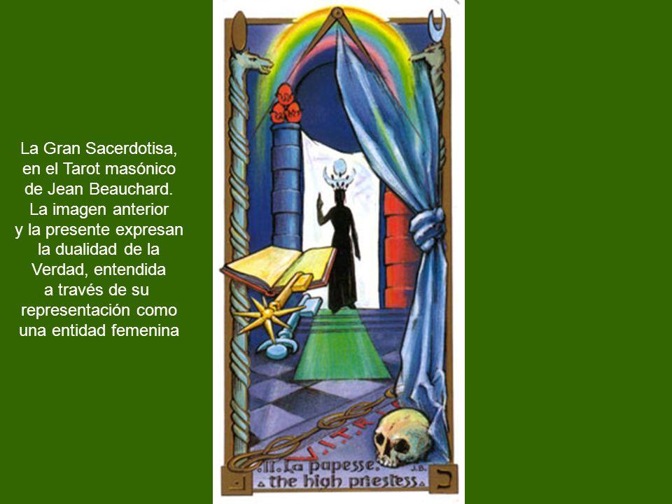 La Gran Sacerdotisa, en el Tarot masónico de Jean Beauchard. La imagen anterior y la presente expresan la dualidad de la Verdad, entendida a través de