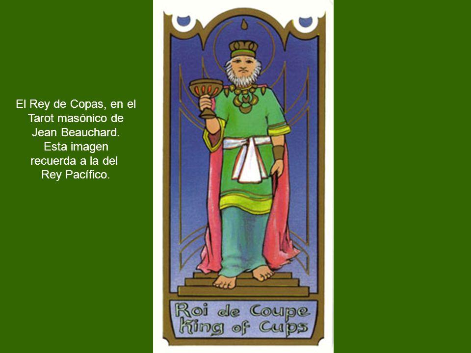 El Rey de Copas, en el Tarot masónico de Jean Beauchard. Esta imagen recuerda a la del Rey Pacífico.