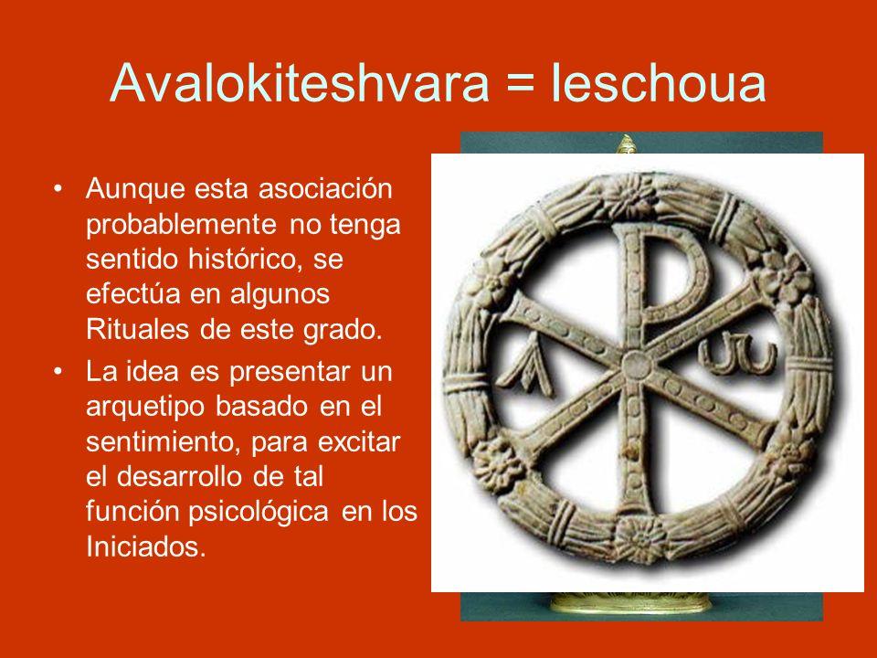 Avalokiteshvara = Ieschoua Aunque esta asociación probablemente no tenga sentido histórico, se efectúa en algunos Rituales de este grado. La idea es p