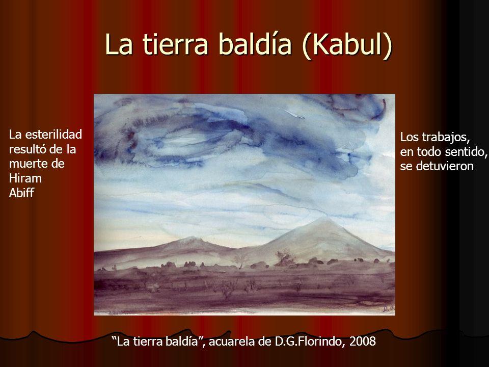 La tierra baldía (Kabul) La esterilidad resultó de la muerte de Hiram Abiff Los trabajos, en todo sentido, se detuvieron La tierra baldía, acuarela de