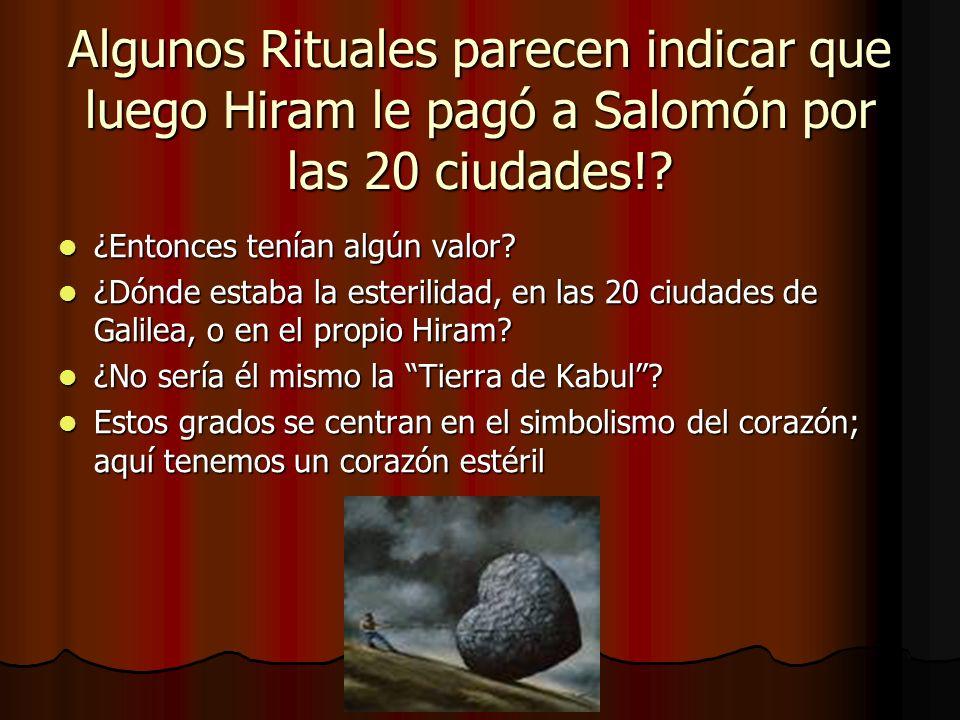 Algunos Rituales parecen indicar que luego Hiram le pagó a Salomón por las 20 ciudades!? ¿Entonces tenían algún valor? ¿Entonces tenían algún valor? ¿