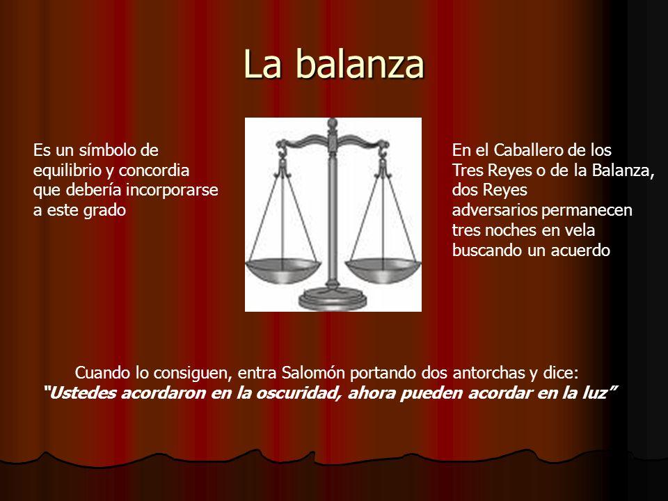 La balanza Es un símbolo de equilibrio y concordia que debería incorporarse a este grado En el Caballero de los Tres Reyes o de la Balanza, dos Reyes