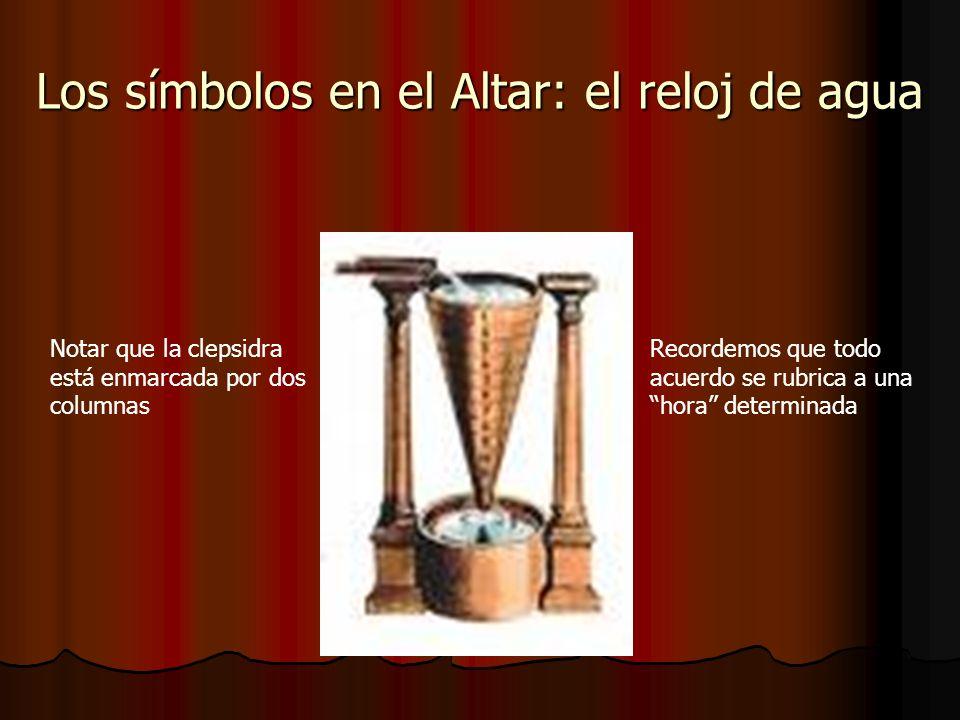 Los símbolos en el Altar: el reloj de agua Notar que la clepsidra está enmarcada por dos columnas Recordemos que todo acuerdo se rubrica a una hora de