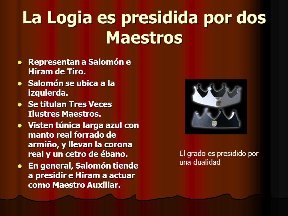 La Logia es presidida por dos Maestros Representan a Salomón e Hiram de Tiro. Representan a Salomón e Hiram de Tiro. Salomón se ubica a la izquierda.