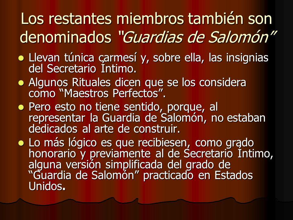 Los restantes miembros también son denominados Guardias de Salomón Llevan túnica carmesí y, sobre ella, las insignias del Secretario Íntimo. Llevan tú
