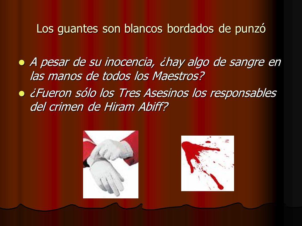 Los guantes son blancos bordados de punzó A pesar de su inocencia, ¿hay algo de sangre en las manos de todos los Maestros? A pesar de su inocencia, ¿h