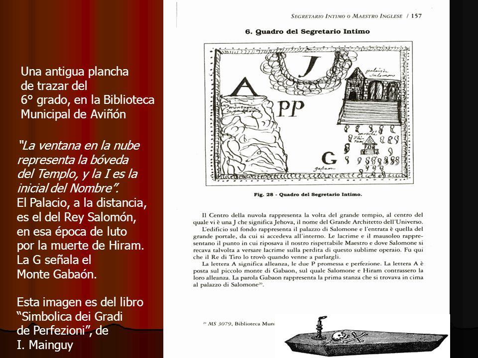 Una antigua plancha de trazar del 6° grado, en la Biblioteca Municipal de Aviñón Esta imagen es del libro Simbolica dei Gradi de Perfezioni, de I. Mai