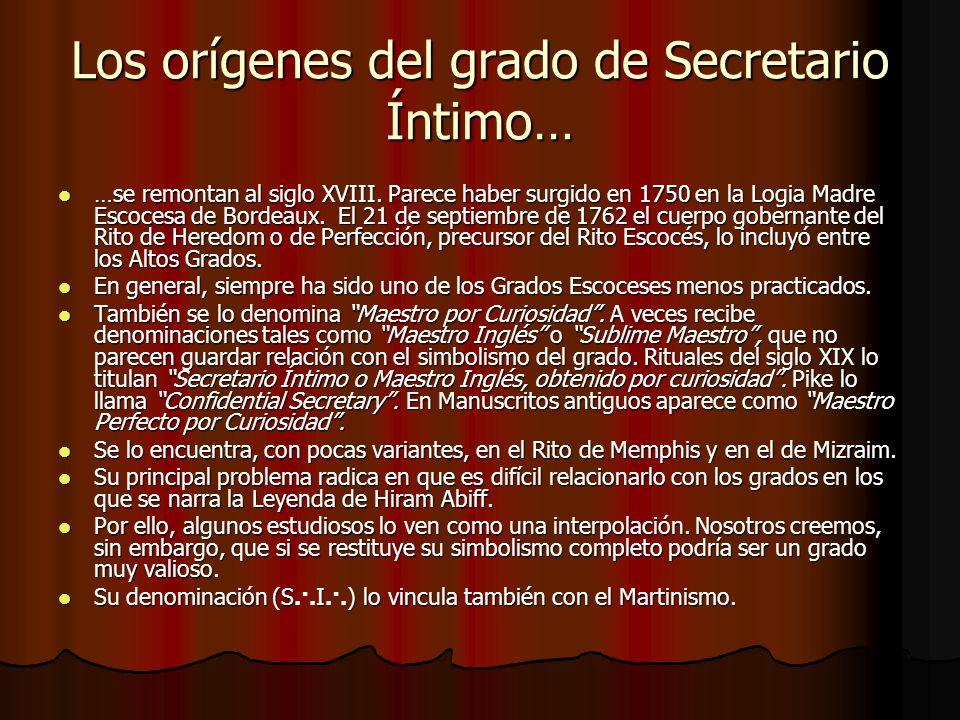 Los orígenes del grado de Secretario Íntimo… …se remontan al siglo XVIII. Parece haber surgido en 1750 en la Logia Madre Escocesa de Bordeaux. El 21 d