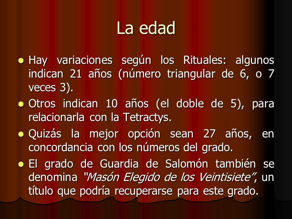 La edad Hay variaciones según los Rituales: algunos indican 21 años (número triangular de 6, o 7 veces 3). Hay variaciones según los Rituales: algunos
