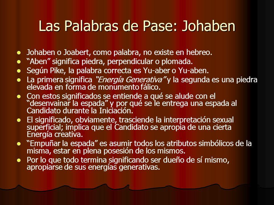 Las Palabras de Pase: Johaben Johaben o Joabert, como palabra, no existe en hebreo. Aben significa piedra, perpendicular o plomada. Según Pike, la pal