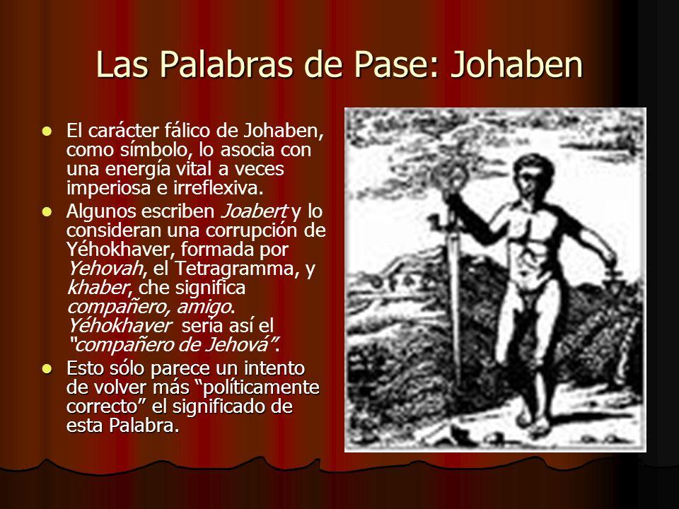 Las Palabras de Pase: Johaben El carácter fálico de Johaben, como símbolo, lo asocia con una energía vital a veces imperiosa e irreflexiva. Algunos es