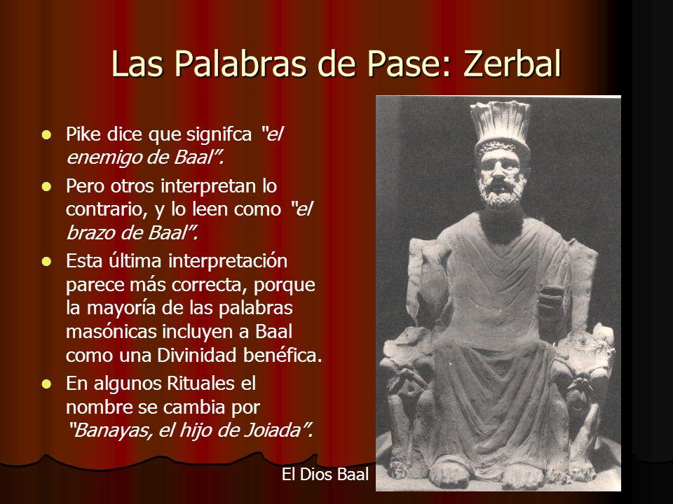 Las Palabras de Pase: Zerbal Pike dice que signifca el enemigo de Baal. Pero otros interpretan lo contrario, y lo leen como el brazo de Baal. Esta últ