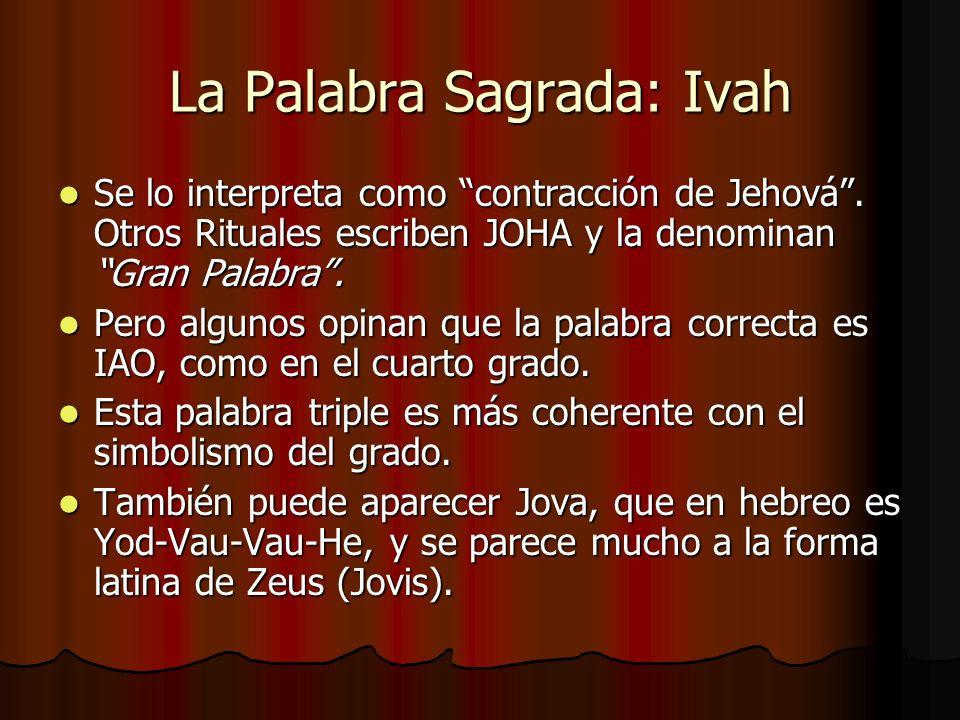 La Palabra Sagrada: Ivah Se lo interpreta como contracción de Jehová. Otros Rituales escriben JOHA y la denominan Gran Palabra. Se lo interpreta como