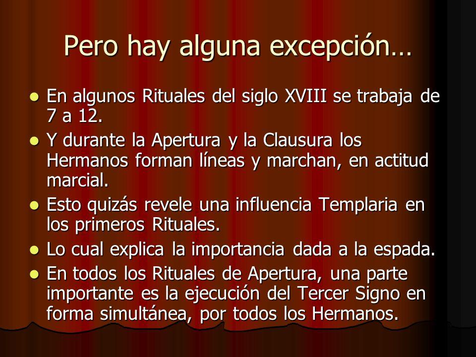 Pero hay alguna excepción… En algunos Rituales del siglo XVIII se trabaja de 7 a 12. En algunos Rituales del siglo XVIII se trabaja de 7 a 12. Y duran