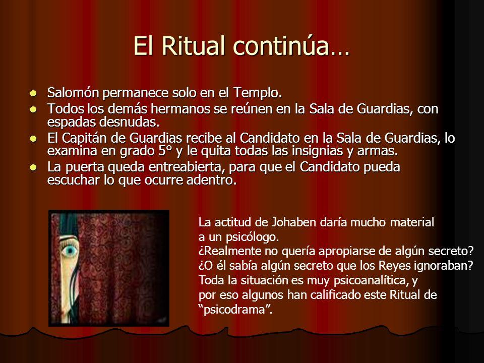 El Ritual continúa… Salomón permanece solo en el Templo. Salomón permanece solo en el Templo. Todos los demás hermanos se reúnen en la Sala de Guardia