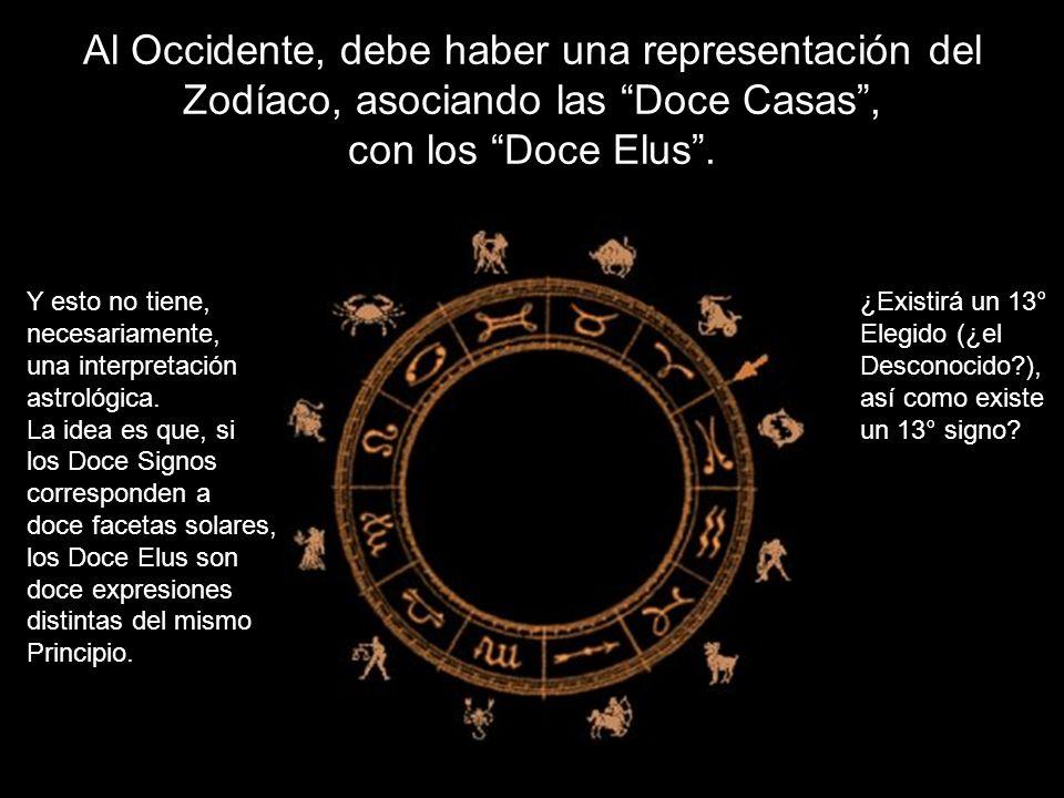 Al Occidente, debe haber una representación del Zodíaco, asociando las Doce Casas, con los Doce Elus. Y esto no tiene, necesariamente, una interpretac