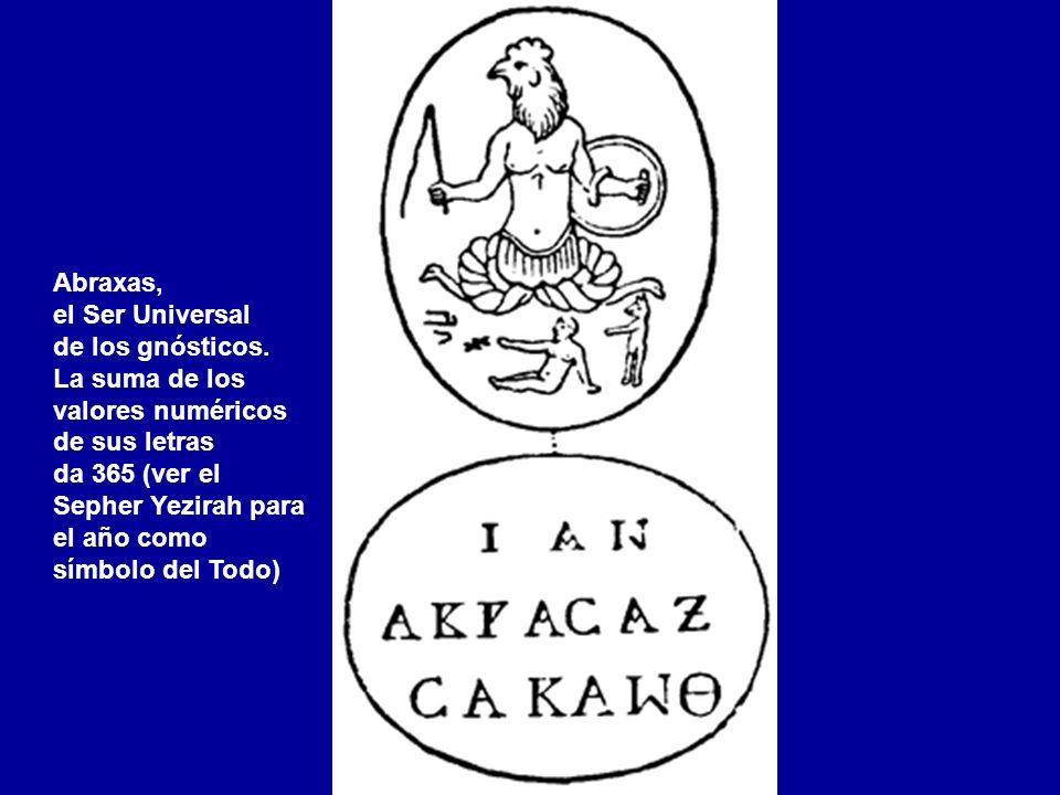 Abraxas, el Ser Universal de los gnósticos. La suma de los valores numéricos de sus letras da 365 (ver el Sepher Yezirah para el año como símbolo del
